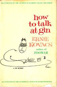 How To Talk At Gin (1962 posthumously, illustrations by Ernie Kovacs)