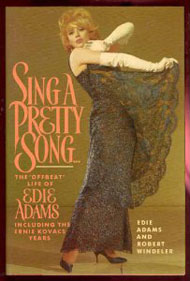 Sing a Pretty Song, Wear a Pretty Dress – The Offbeat Life of Edie Adams Including The Ernie Kovacs Years
